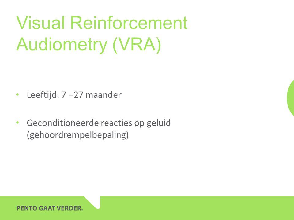 Visual Reinforcement Audiometry (VRA) • Leeftijd: 7 –27 maanden • Geconditioneerde reacties op geluid (gehoordrempelbepaling)