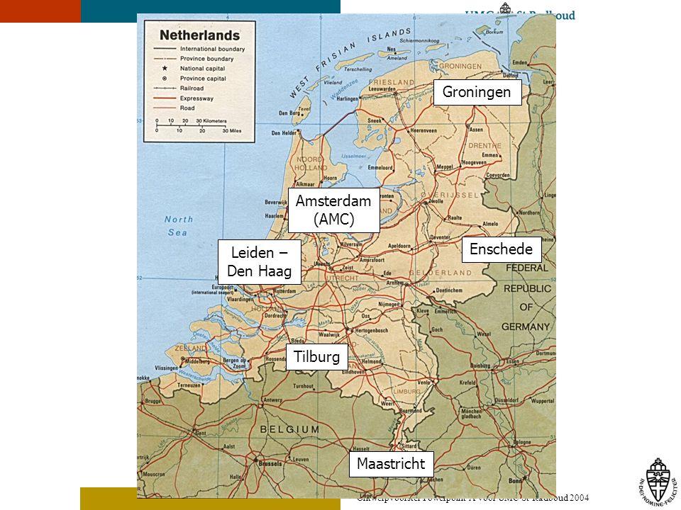 Ontwerpvoorstel Powerpoint A voor UMC St Radboud 2004 Groningen Enschede Tilburg Amsterdam (AMC) Leiden – Den Haag Maastricht