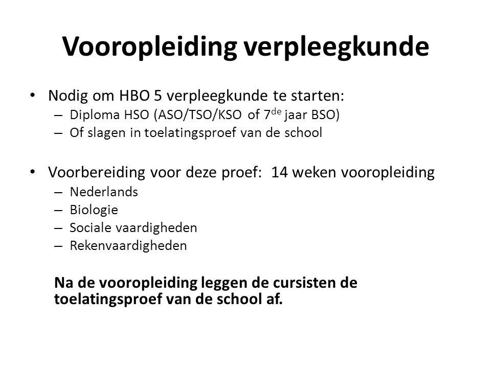 Vooropleiding verpleegkunde • Nodig om HBO 5 verpleegkunde te starten: – Diploma HSO (ASO/TSO/KSO of 7 de jaar BSO) – Of slagen in toelatingsproef van