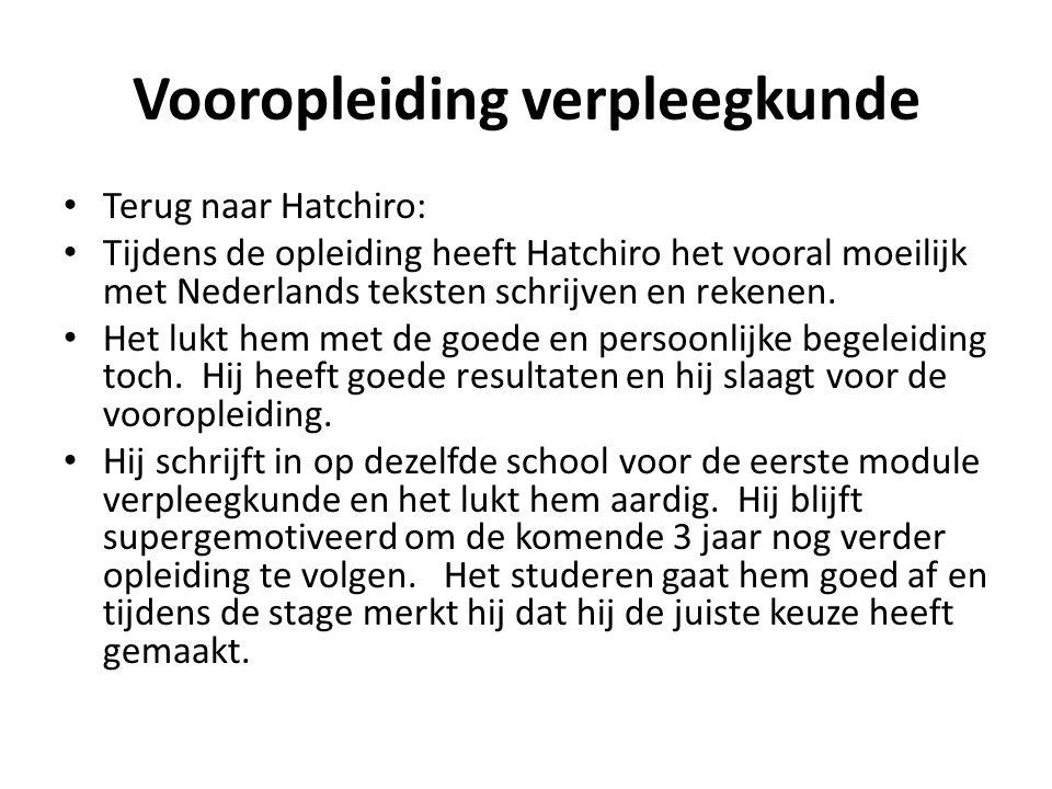 Vooropleiding verpleegkunde • Terug naar Hatchiro: • Tijdens de opleiding heeft Hatchiro het vooral moeilijk met Nederlands teksten schrijven en reken