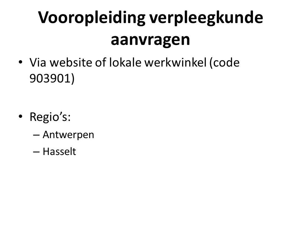 Vooropleiding verpleegkunde aanvragen • Via website of lokale werkwinkel (code 903901) • Regio's: – Antwerpen – Hasselt