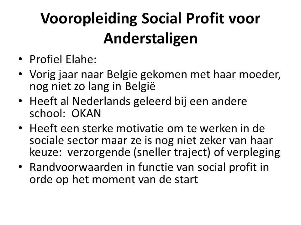 Vooropleiding Social Profit voor Anderstaligen • Profiel Elahe: • Vorig jaar naar Belgie gekomen met haar moeder, nog niet zo lang in België • Heeft a
