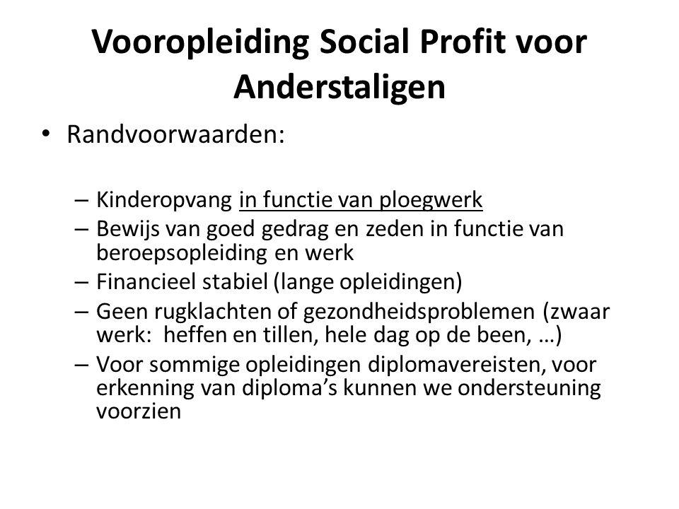 Vooropleiding Social Profit voor Anderstaligen • Randvoorwaarden: – Kinderopvang in functie van ploegwerk – Bewijs van goed gedrag en zeden in functie