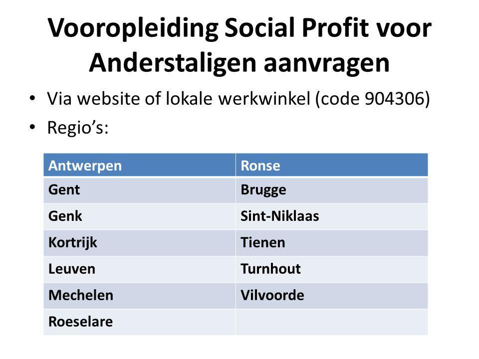 Vooropleiding Social Profit voor Anderstaligen aanvragen • Via website of lokale werkwinkel (code 904306) • Regio's: AntwerpenRonse GentBrugge GenkSin