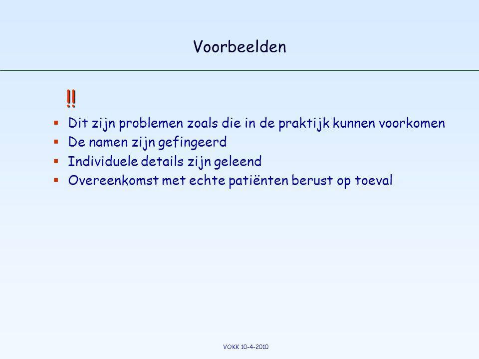 Voorbeelden !!  Dit zijn problemen zoals die in de praktijk kunnen voorkomen  De namen zijn gefingeerd  Individuele details zijn geleend  Overeenk