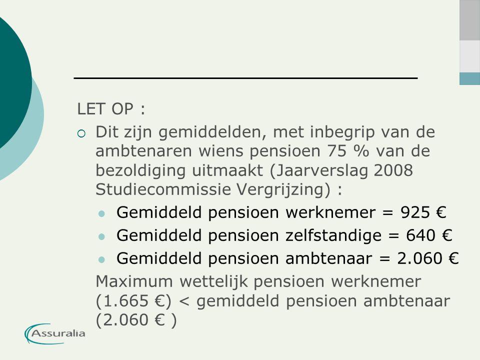 LET OP :  Dit zijn gemiddelden, met inbegrip van de ambtenaren wiens pensioen 75 % van de bezoldiging uitmaakt (Jaarverslag 2008 Studiecommissie Verg