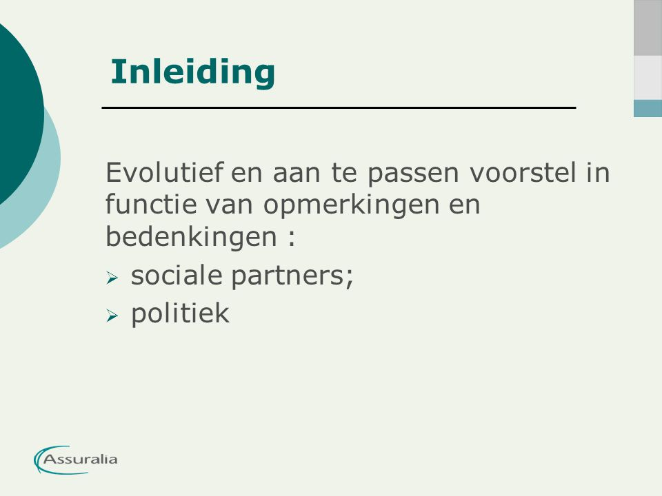 Inleiding Evolutief en aan te passen voorstel in functie van opmerkingen en bedenkingen :  sociale partners;  politiek