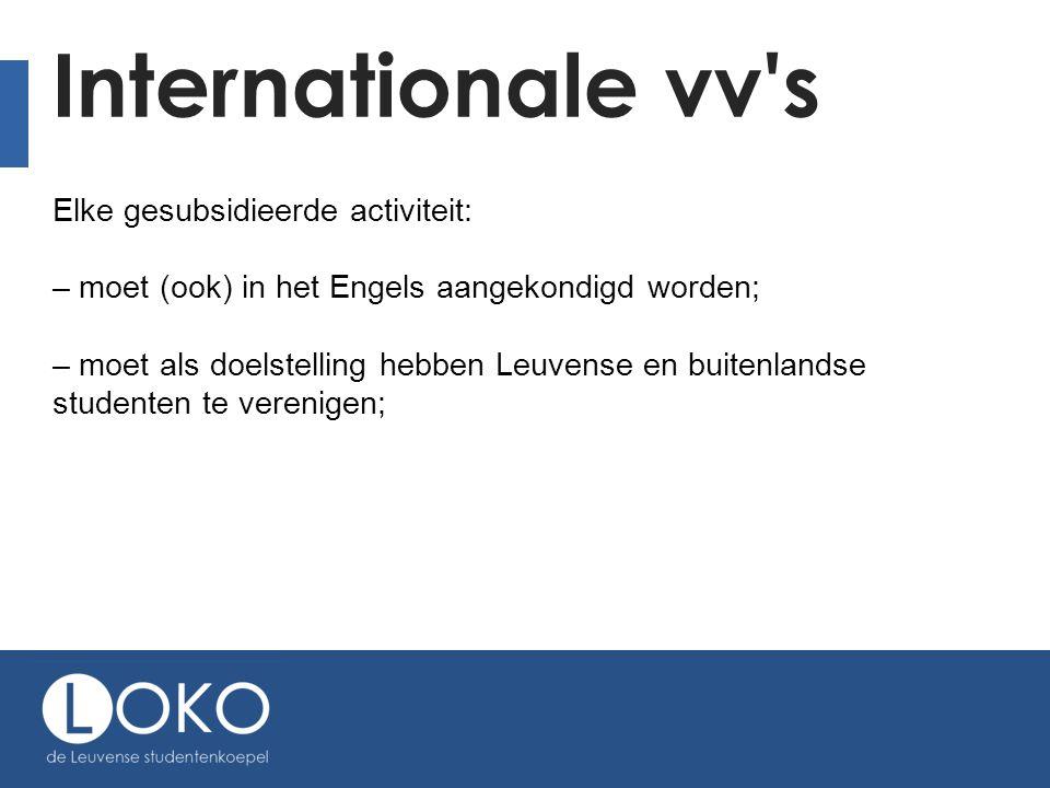 Internationale vv s Elke gesubsidieerde activiteit: – moet (ook) in het Engels aangekondigd worden; – moet als doelstelling hebben Leuvense en buitenlandse studenten te verenigen;