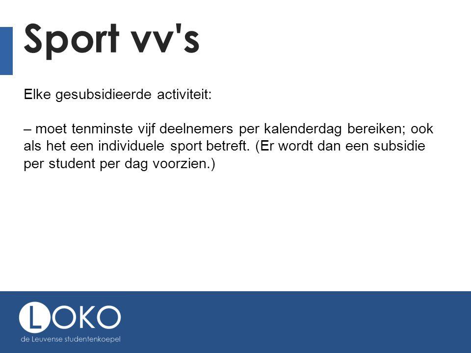 Sport vv s Elke gesubsidieerde activiteit: – moet tenminste vijf deelnemers per kalenderdag bereiken; ook als het een individuele sport betreft.