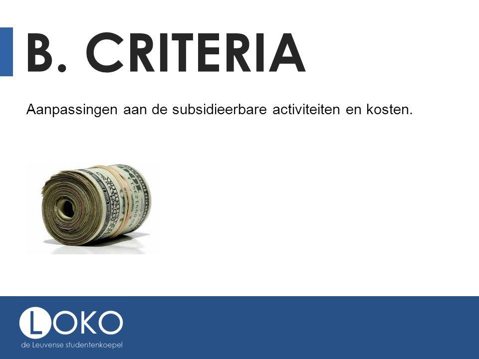 B. CRITERIA Aanpassingen aan de subsidieerbare activiteiten en kosten.