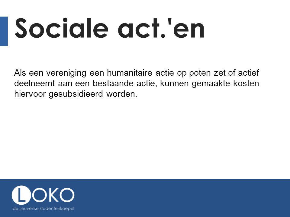 Sociale act. en Als een vereniging een humanitaire actie op poten zet of actief deelneemt aan een bestaande actie, kunnen gemaakte kosten hiervoor gesubsidieerd worden.