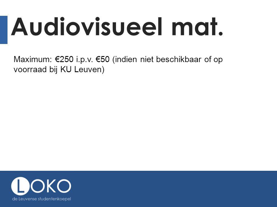 Audiovisueel mat. Maximum: €250 i.p.v. €50 (indien niet beschikbaar of op voorraad bij KU Leuven)