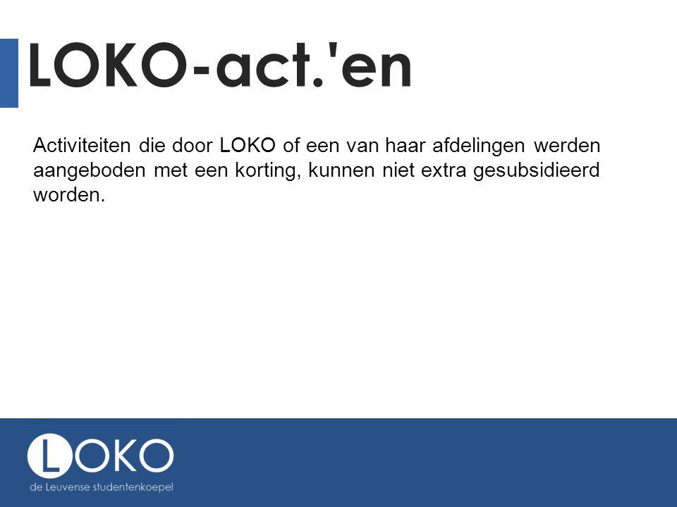 LOKO-act.'en Activiteiten die door LOKO of een van haar afdelingen werden aangeboden met een korting, kunnen niet extra gesubsidieerd worden.