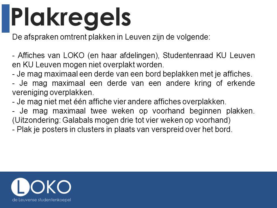 Plakregels De afspraken omtrent plakken in Leuven zijn de volgende: - Affiches van LOKO (en haar afdelingen), Studentenraad KU Leuven en KU Leuven mog
