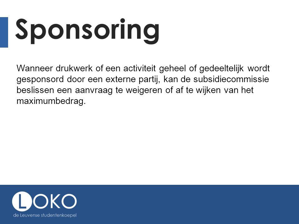 Sponsoring Wanneer drukwerk of een activiteit geheel of gedeeltelijk wordt gesponsord door een externe partij, kan de subsidiecommissie beslissen een aanvraag te weigeren of af te wijken van het maximumbedrag.