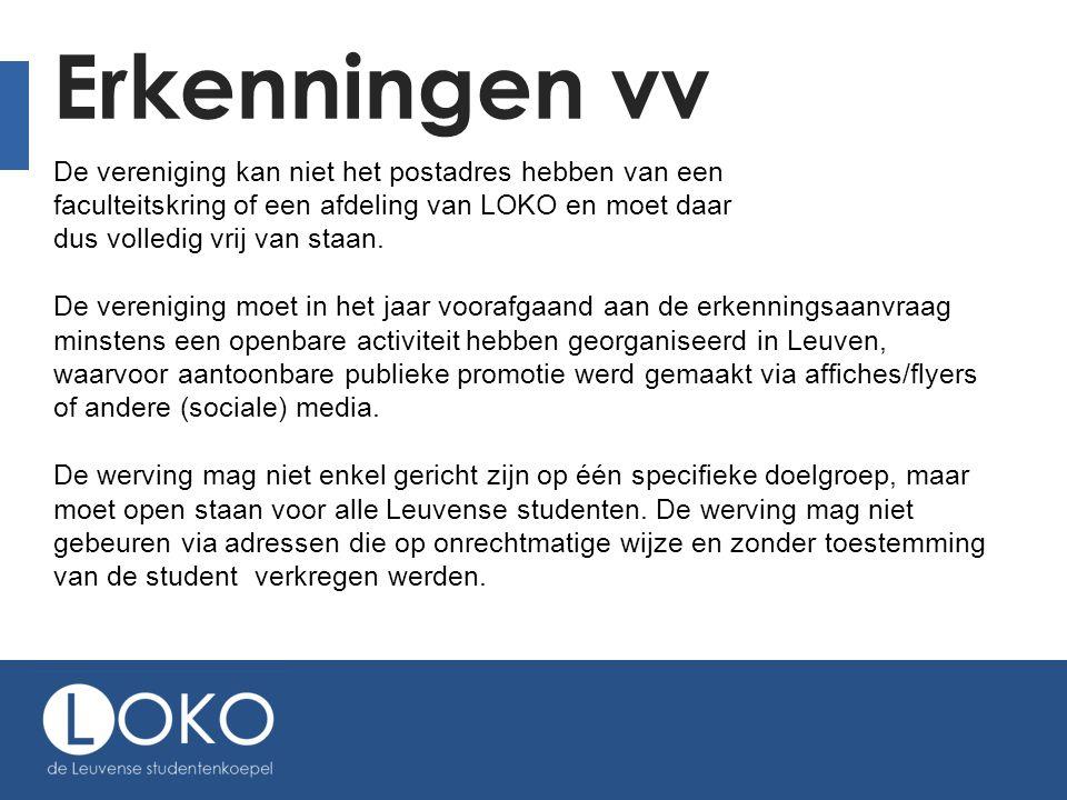 Erkenningen vv De vereniging kan niet het postadres hebben van een faculteitskring of een afdeling van LOKO en moet daar dus volledig vrij van staan.