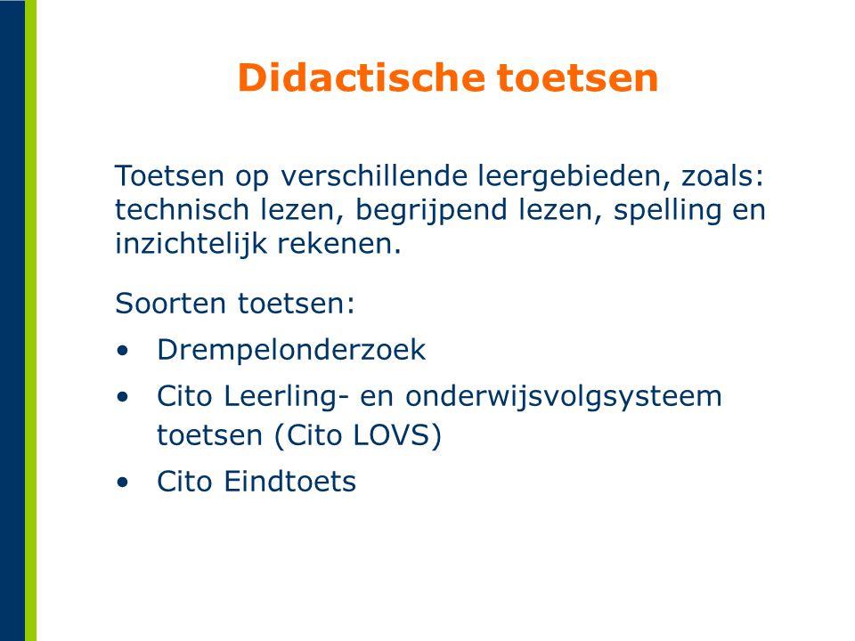 Didactische toetsen Toetsen op verschillende leergebieden, zoals: technisch lezen, begrijpend lezen, spelling en inzichtelijk rekenen. Soorten toetsen