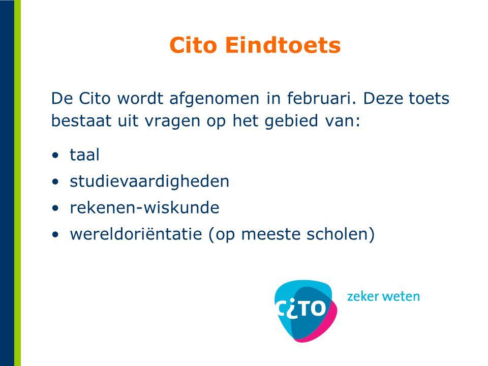 De Cito wordt afgenomen in februari. Deze toets bestaat uit vragen op het gebied van: Cito Eindtoets •taal •studievaardigheden •rekenen-wiskunde •were
