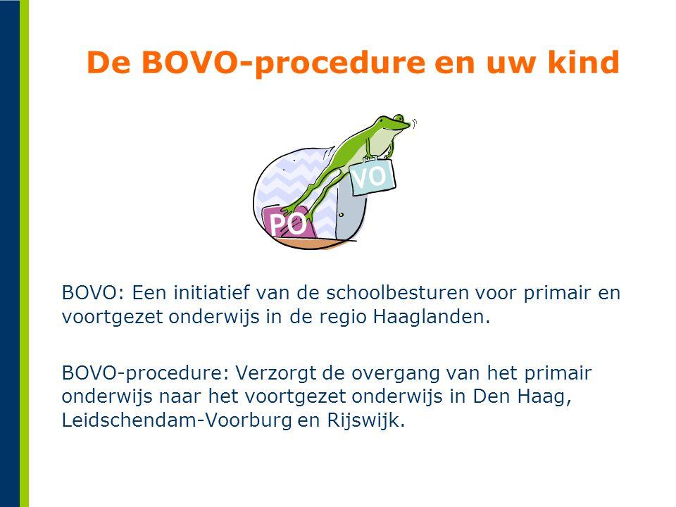 De BOVO-procedure en uw kind BOVO: Een initiatief van de schoolbesturen voor primair en voortgezet onderwijs in de regio Haaglanden. BOVO-procedure: V