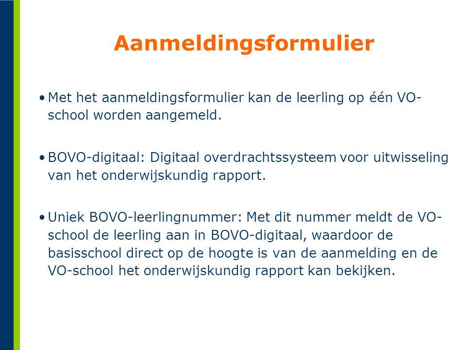 Aanmeldingsformulier •Met het aanmeldingsformulier kan de leerling op één VO- school worden aangemeld. •BOVO-digitaal: Digitaal overdrachtssysteem voo