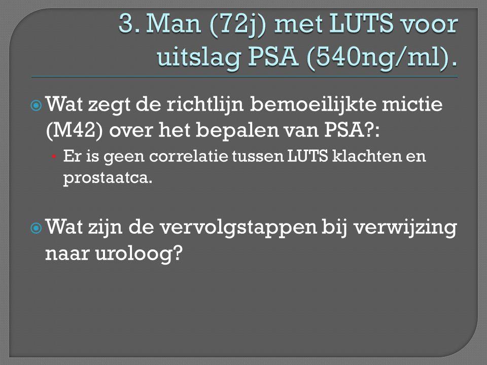  Wat zegt de richtlijn bemoeilijkte mictie (M42) over het bepalen van PSA?: • Er is geen correlatie tussen LUTS klachten en prostaatca.