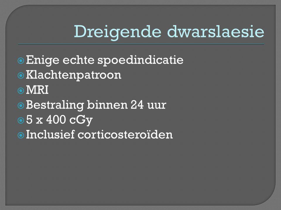 Dreigende dwarslaesie  Enige echte spoedindicatie  Klachtenpatroon  MRI  Bestraling binnen 24 uur  5 x 400 cGy  Inclusief corticosteroïden