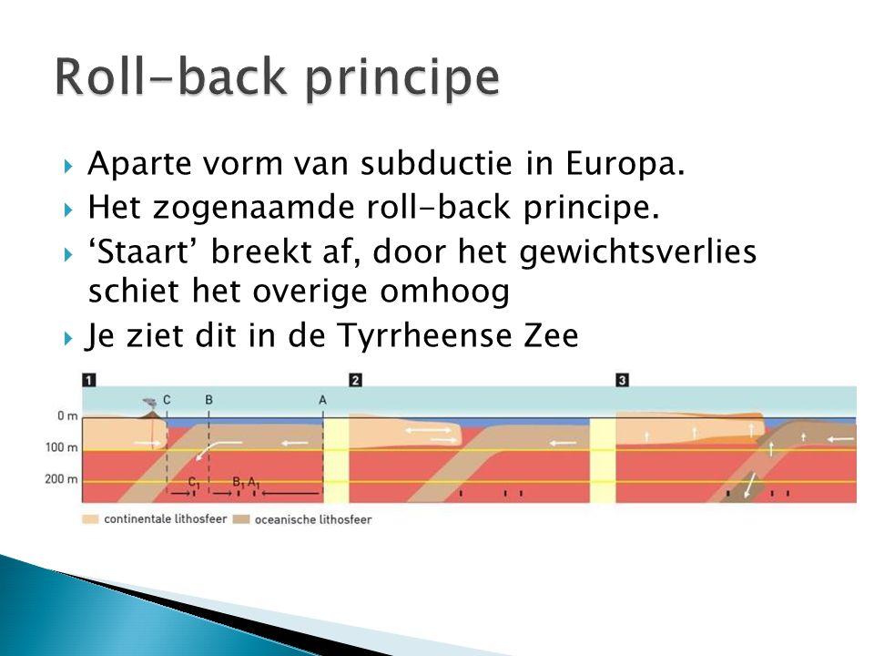  Aparte vorm van subductie in Europa.  Het zogenaamde roll-back principe.  'Staart' breekt af, door het gewichtsverlies schiet het overige omhoog 