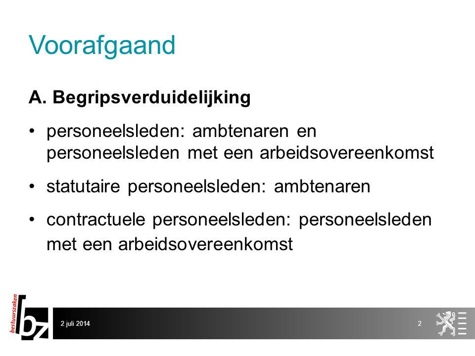 2 juli 20142 Voorafgaand A. Begripsverduidelijking •personeelsleden: ambtenaren en personeelsleden met een arbeidsovereenkomst •statutaire personeelsl