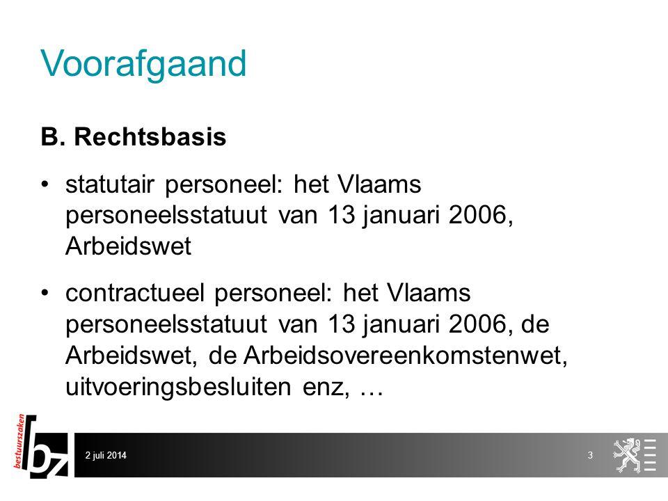 Voorafgaand B. Rechtsbasis •statutair personeel: het Vlaams personeelsstatuut van 13 januari 2006, Arbeidswet •contractueel personeel: het Vlaams pers