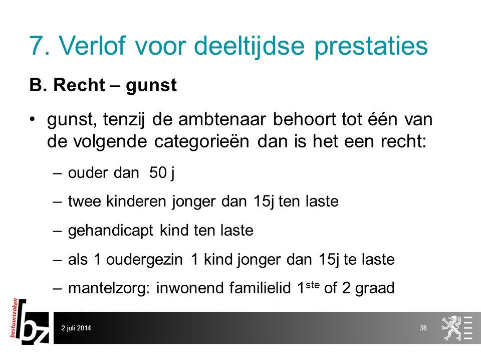 7. Verlof voor deeltijdse prestaties B. Recht – gunst •gunst, tenzij de ambtenaar behoort tot één van de volgende categorieën dan is het een recht: –o
