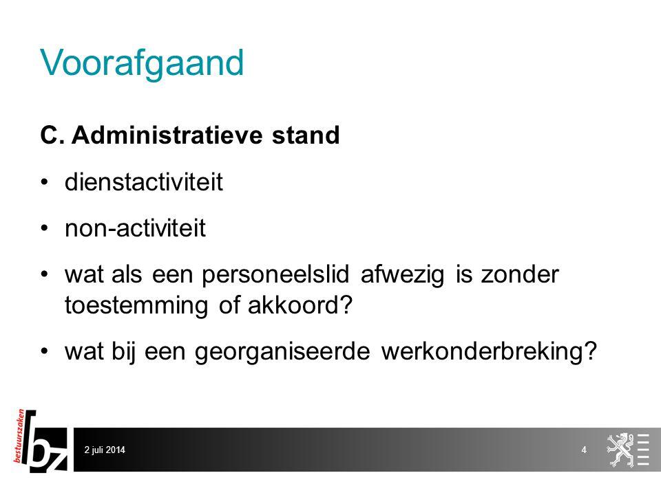 Voorafgaand C. Administratieve stand •dienstactiviteit •non-activiteit •wat als een personeelslid afwezig is zonder toestemming of akkoord? •wat bij e