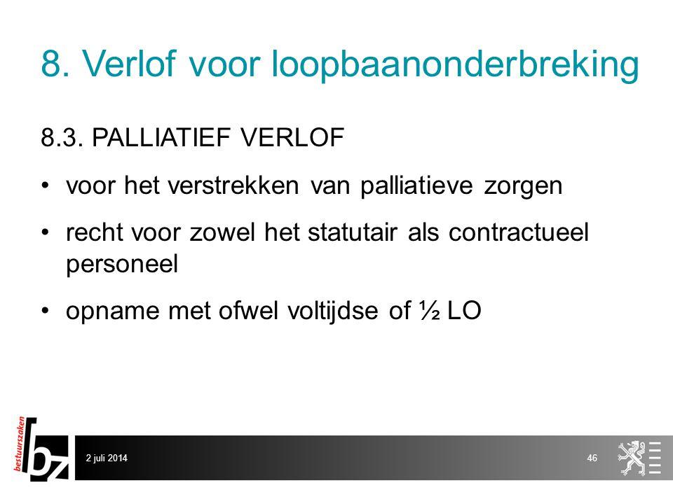 8. Verlof voor loopbaanonderbreking 8.3. PALLIATIEF VERLOF •voor het verstrekken van palliatieve zorgen •recht voor zowel het statutair als contractue
