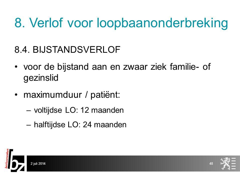 8. Verlof voor loopbaanonderbreking 8.4. BIJSTANDSVERLOF •voor de bijstand aan en zwaar ziek familie- of gezinslid •maximumduur / patiënt: –voltijdse