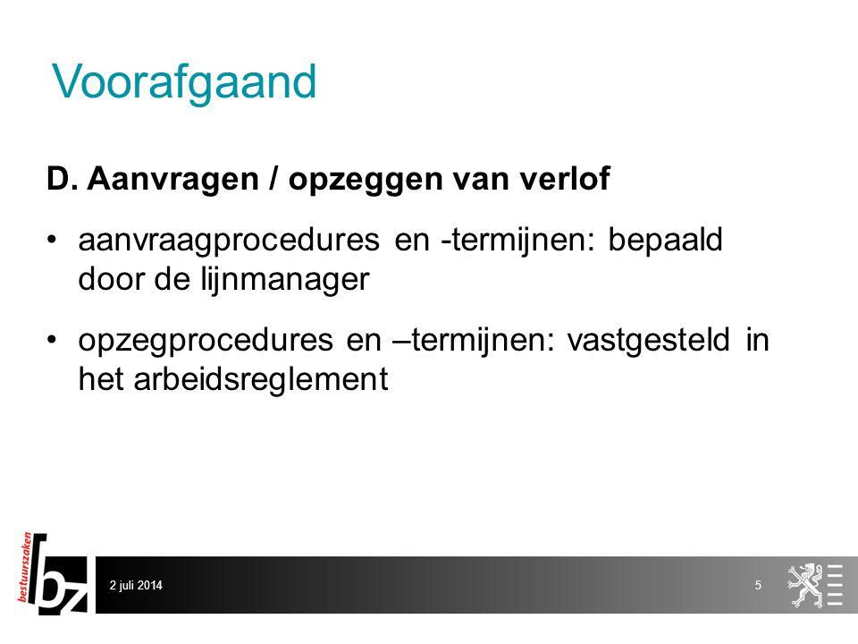 Voorafgaand D. Aanvragen / opzeggen van verlof •aanvraagprocedures en -termijnen: bepaald door de lijnmanager •opzegprocedures en –termijnen: vastgest