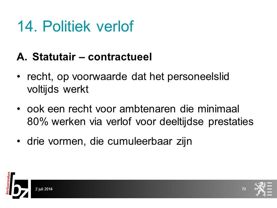 14. Politiek verlof A.Statutair – contractueel •recht, op voorwaarde dat het personeelslid voltijds werkt •ook een recht voor ambtenaren die minimaal
