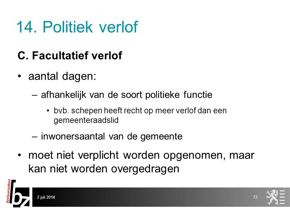 14. Politiek verlof C. Facultatief verlof •aantal dagen: –afhankelijk van de soort politieke functie •bvb. schepen heeft recht op meer verlof dan een