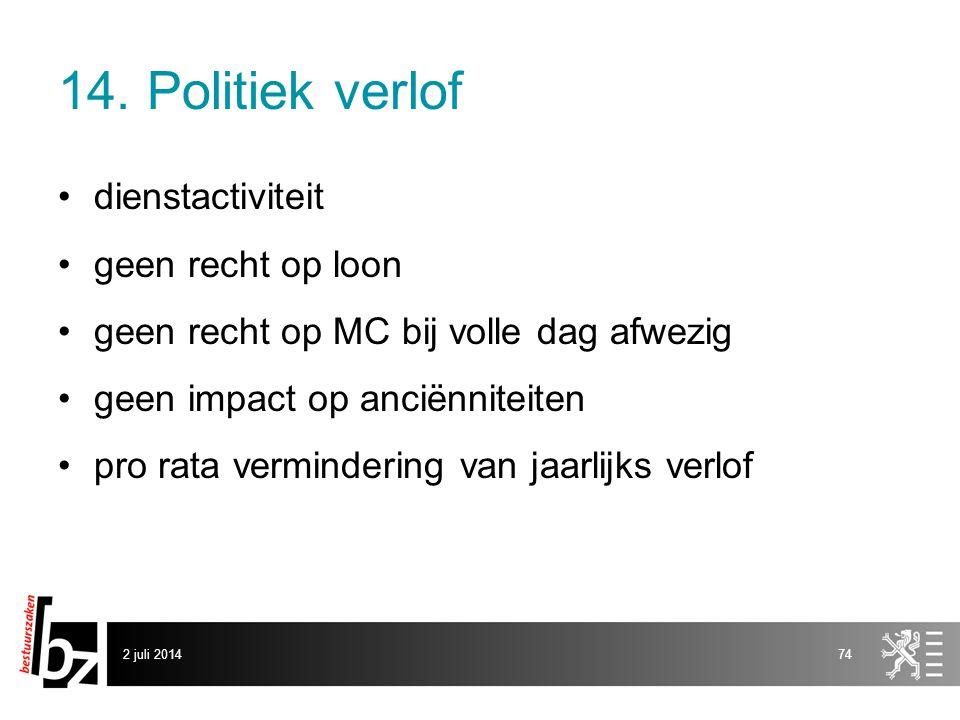 14. Politiek verlof •dienstactiviteit •geen recht op loon •geen recht op MC bij volle dag afwezig •geen impact op anciënniteiten •pro rata verminderin