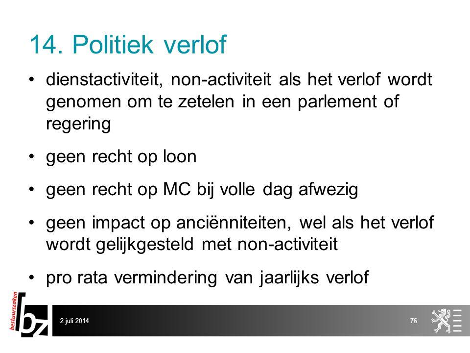 14. Politiek verlof •dienstactiviteit, non-activiteit als het verlof wordt genomen om te zetelen in een parlement of regering •geen recht op loon •gee