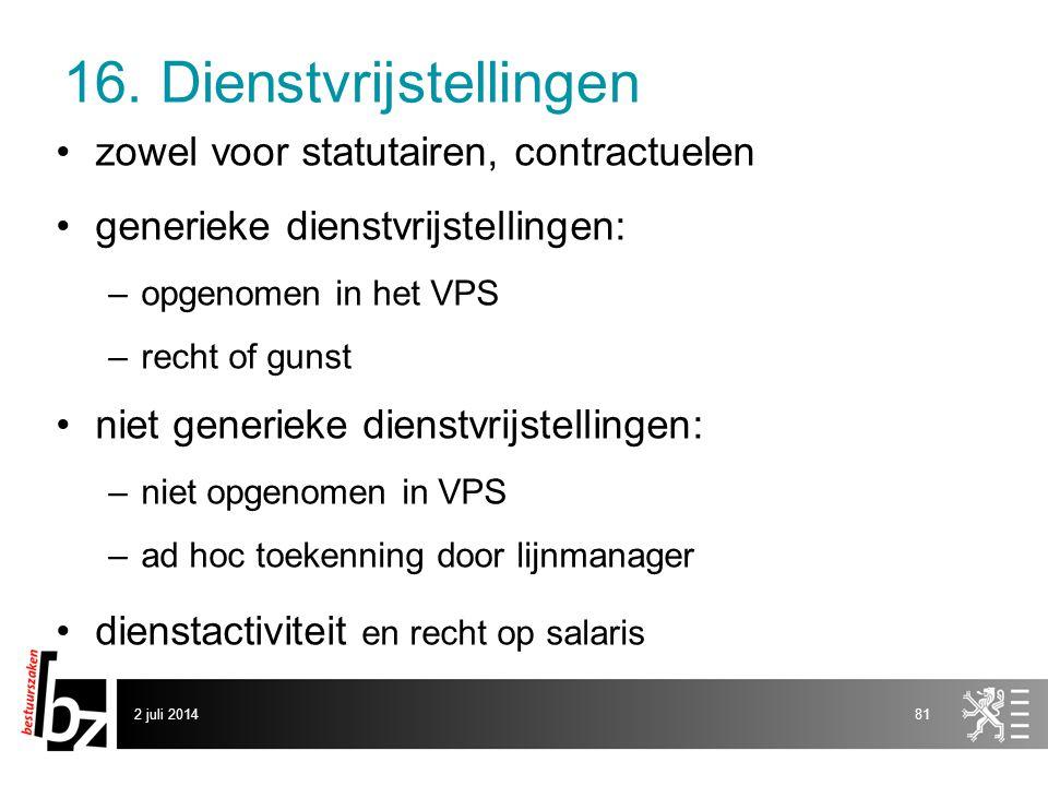 16. Dienstvrijstellingen •zowel voor statutairen, contractuelen •generieke dienstvrijstellingen: –opgenomen in het VPS –recht of gunst •niet generieke