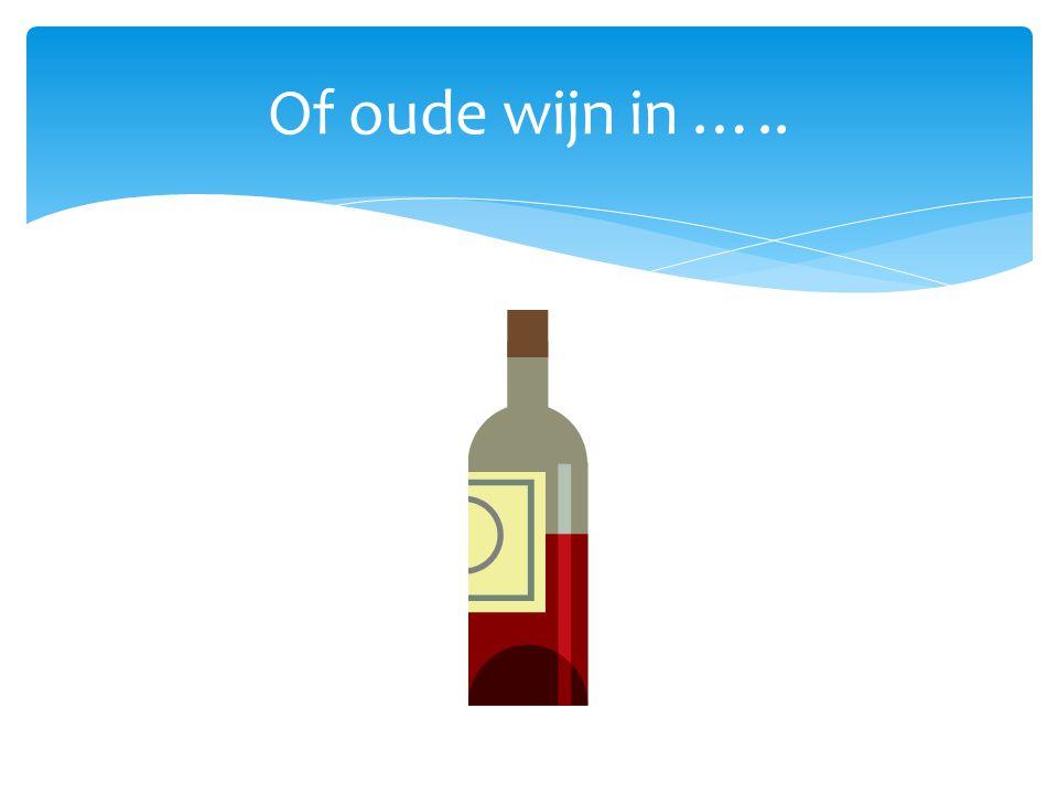 Of oude wijn in …..