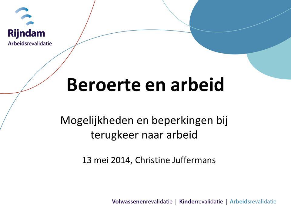 Beroerte en arbeid Mogelijkheden en beperkingen bij terugkeer naar arbeid 13 mei 2014, Christine Juffermans