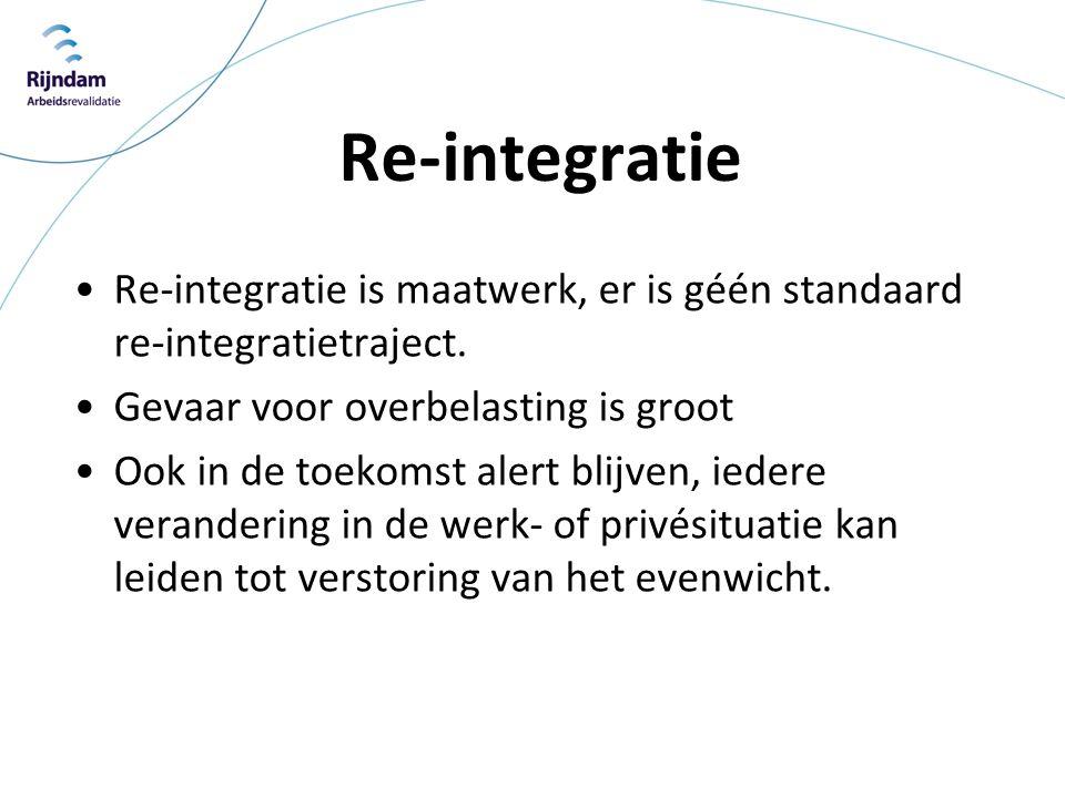 Re-integratie •Re-integratie is maatwerk, er is géén standaard re-integratietraject. •Gevaar voor overbelasting is groot •Ook in de toekomst alert bli