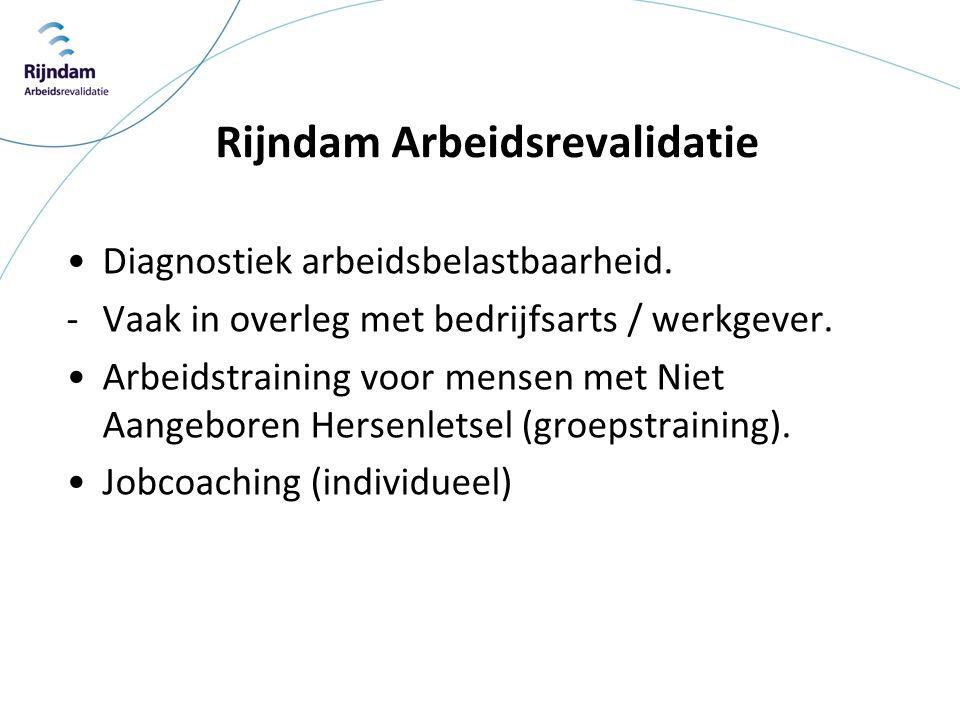 Rijndam Arbeidsrevalidatie •Diagnostiek arbeidsbelastbaarheid. -Vaak in overleg met bedrijfsarts / werkgever. •Arbeidstraining voor mensen met Niet Aa
