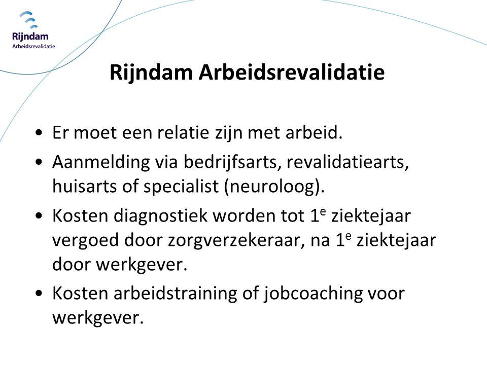 Rijndam Arbeidsrevalidatie •Er moet een relatie zijn met arbeid. •Aanmelding via bedrijfsarts, revalidatiearts, huisarts of specialist (neuroloog). •K