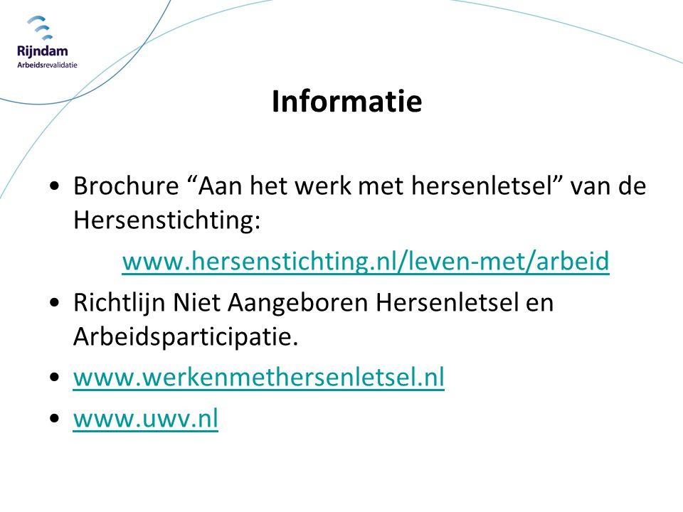 """Informatie •Brochure """"Aan het werk met hersenletsel"""" van de Hersenstichting: www.hersenstichting.nl/leven-met/arbeid •Richtlijn Niet Aangeboren Hersen"""