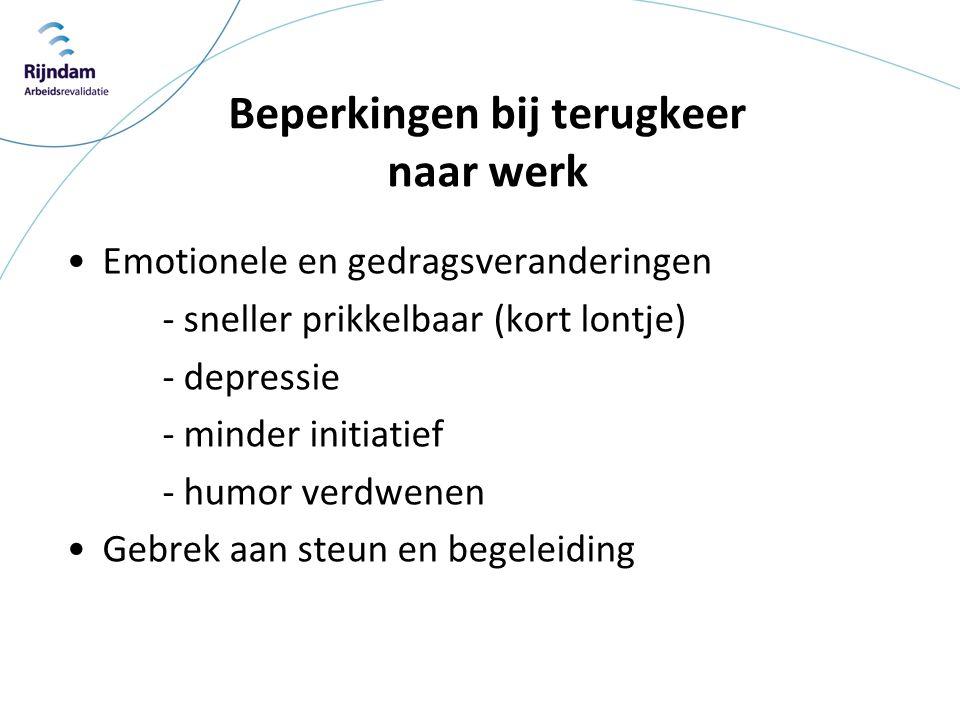Beperkingen bij terugkeer naar werk •Emotionele en gedragsveranderingen - sneller prikkelbaar (kort lontje) - depressie - minder initiatief - humor ve