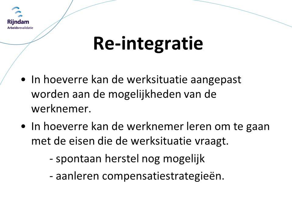 Re-integratie •In hoeverre kan de werksituatie aangepast worden aan de mogelijkheden van de werknemer. •In hoeverre kan de werknemer leren om te gaan