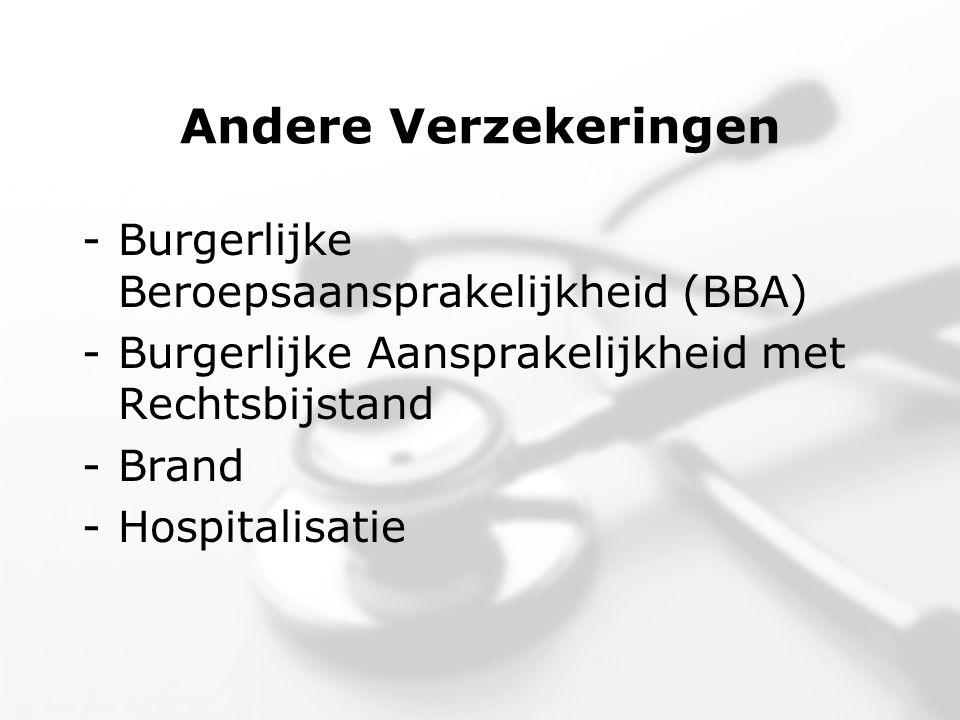 Andere Verzekeringen -Burgerlijke Beroepsaansprakelijkheid (BBA) -Burgerlijke Aansprakelijkheid met Rechtsbijstand -Brand -Hospitalisatie