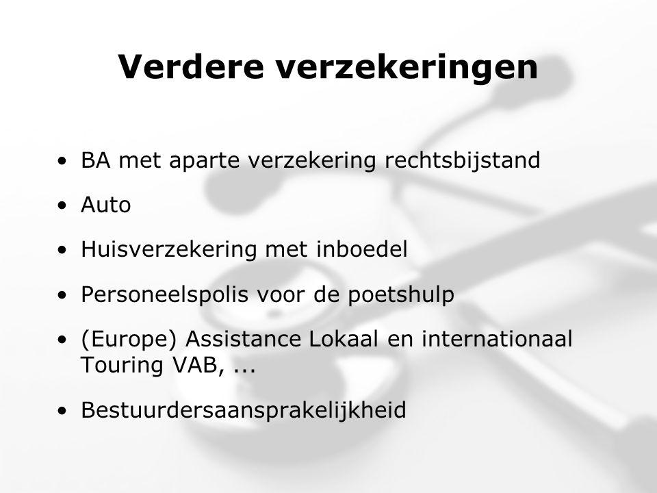 Verdere verzekeringen •BA met aparte verzekering rechtsbijstand •Auto •Huisverzekering met inboedel •Personeelspolis voor de poetshulp •(Europe) Assistance Lokaal en internationaal Touring VAB,...