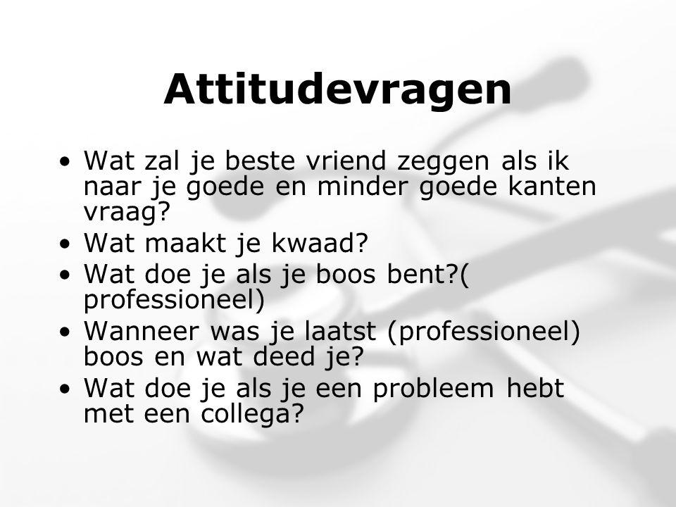 Attitudevragen •Wat zal je beste vriend zeggen als ik naar je goede en minder goede kanten vraag.